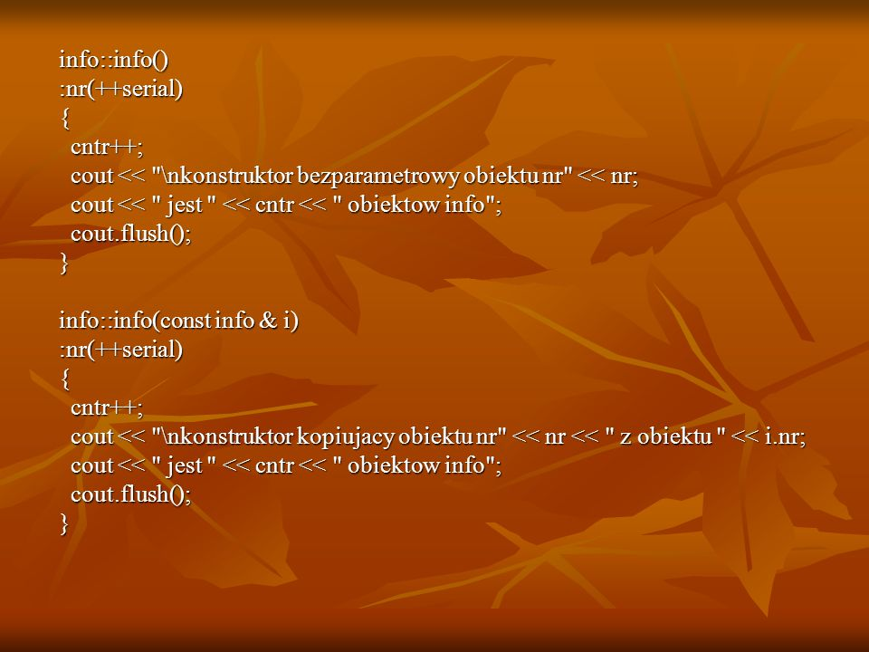 info::info() :nr(++serial) { cntr++; cout << \nkonstruktor bezparametrowy obiektu nr << nr; cout << jest << cntr << obiektow info ;