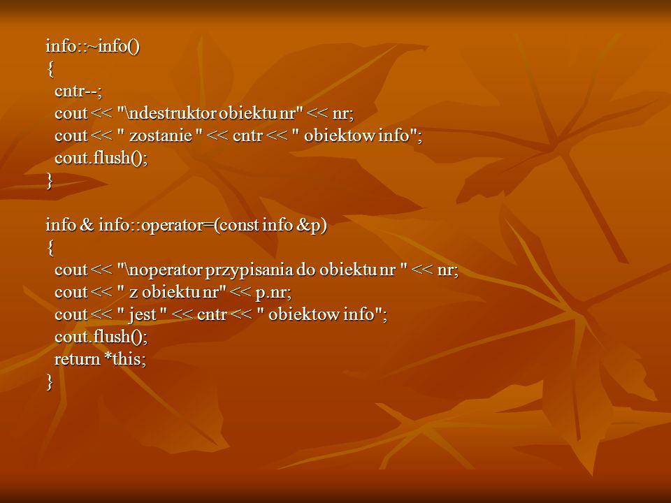 info::~info() { cntr--; cout << \ndestruktor obiektu nr << nr; cout << zostanie << cntr << obiektow info ;