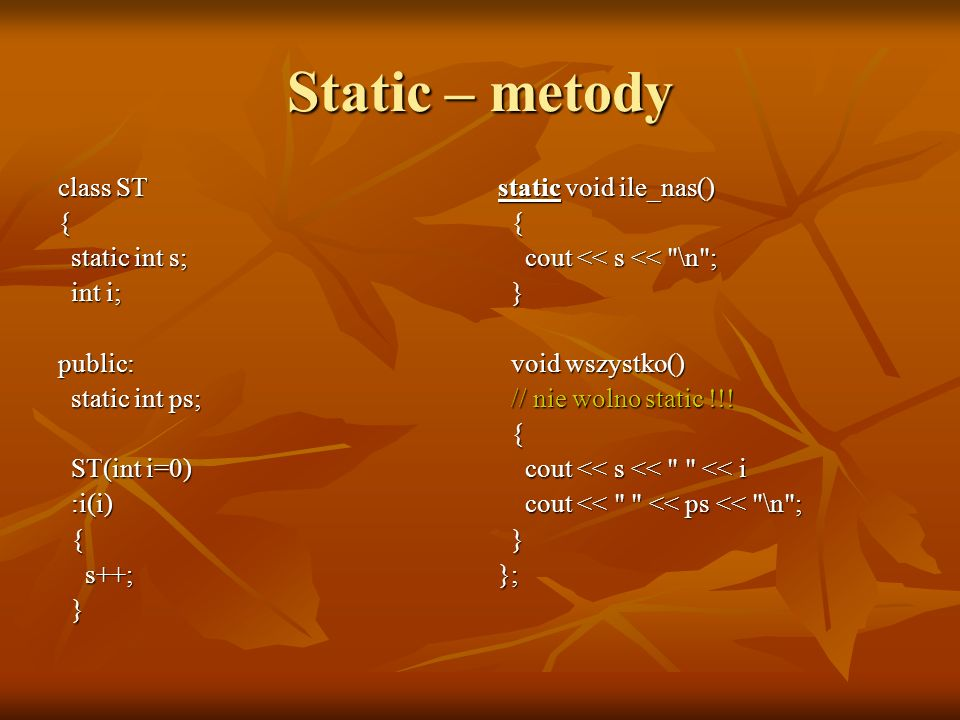 Static – metody class ST { static int s; int i; public: static int ps;