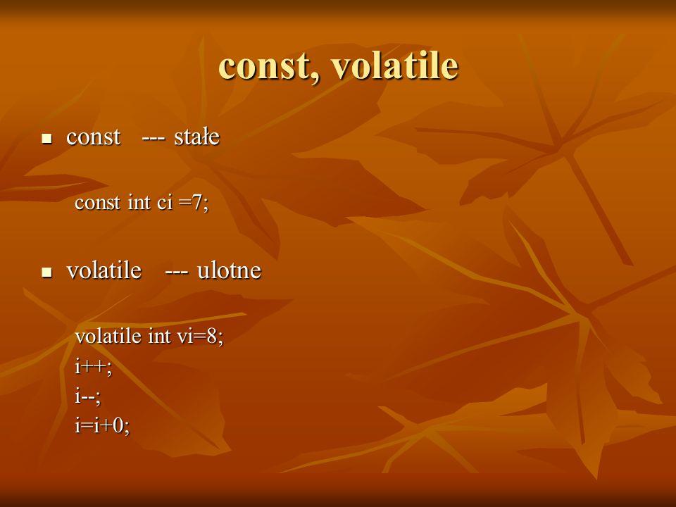 const, volatile const --- stałe volatile --- ulotne const int ci =7;