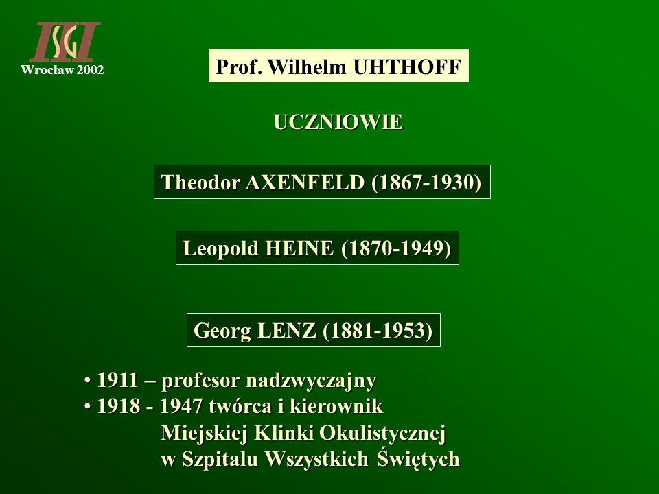 Prof. Wilhelm UHTHOFF UCZNIOWIE. Theodor AXENFELD (1867-1930) Leopold HEINE (1870-1949) Georg LENZ (1881-1953)