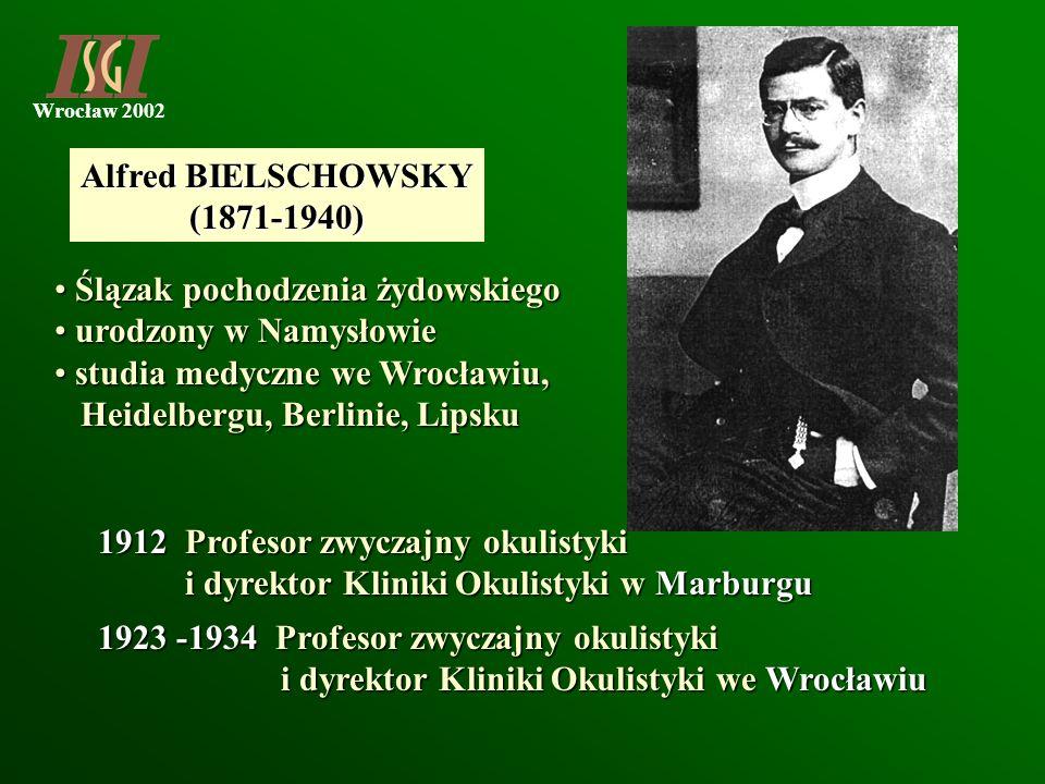Alfred BIELSCHOWSKY (1871-1940) Ślązak pochodzenia żydowskiego. urodzony w Namysłowie. studia medyczne we Wrocławiu,
