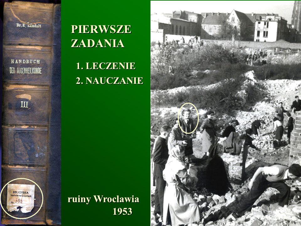 PIERWSZE ZADANIA 1. LECZENIE 2. NAUCZANIE ruiny Wroclawia 1953
