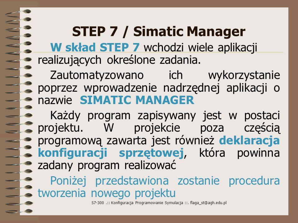 STEP 7 / Simatic Manager W skład STEP 7 wchodzi wiele aplikacji realizujących określone zadania.