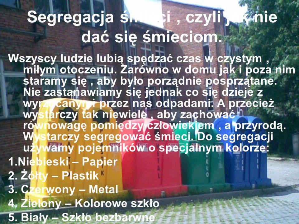 Segregacja śmieci , czyli jak nie dać się śmieciom.