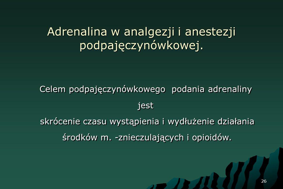 Adrenalina w analgezji i anestezji podpajęczynówkowej.