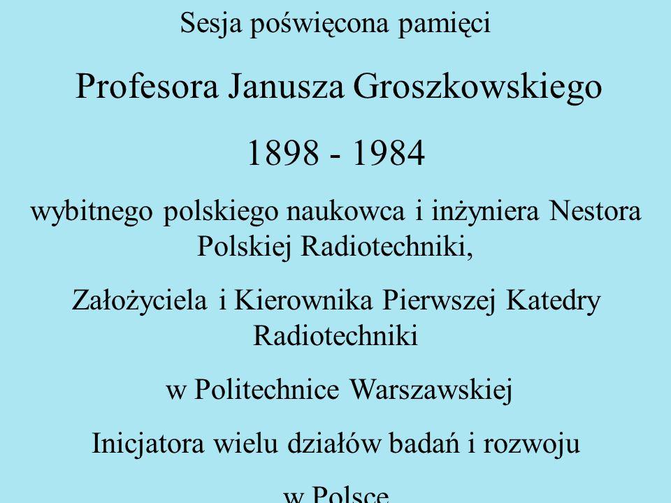 1898 - 1984 Sesja poświęcona pamięci Profesora Janusza Groszkowskiego