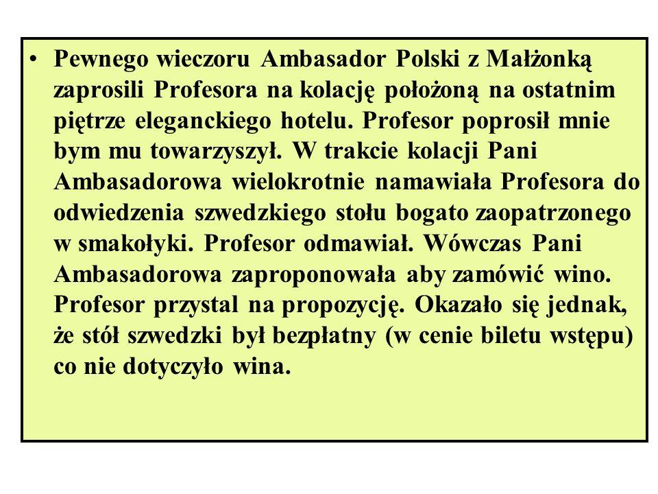 Pewnego wieczoru Ambasador Polski z Małżonką zaprosili Profesora na kolację położoną na ostatnim piętrze eleganckiego hotelu.