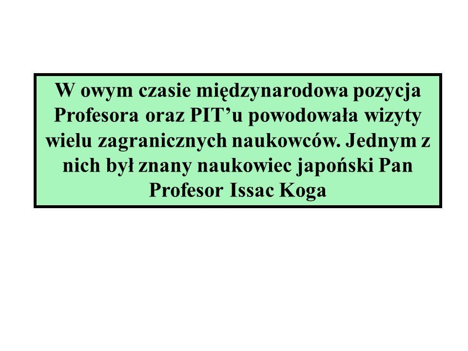 W owym czasie międzynarodowa pozycja Profesora oraz PIT'u powodowała wizyty wielu zagranicznych naukowców.