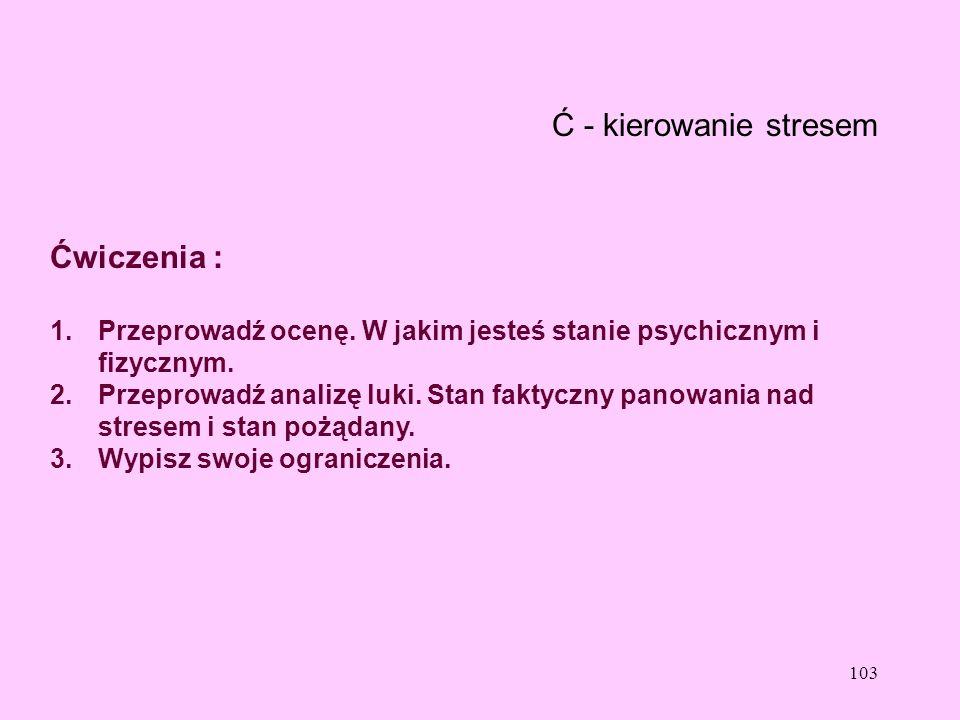 Ć - kierowanie stresem Ćwiczenia :