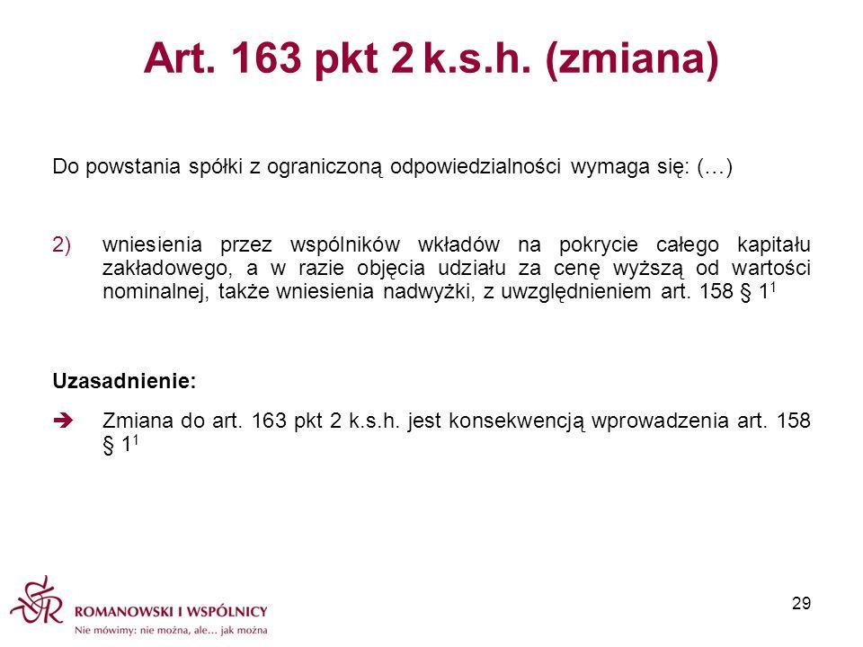 Art. 163 pkt 2 k.s.h. (zmiana) Do powstania spółki z ograniczoną odpowiedzialności wymaga się: (…)