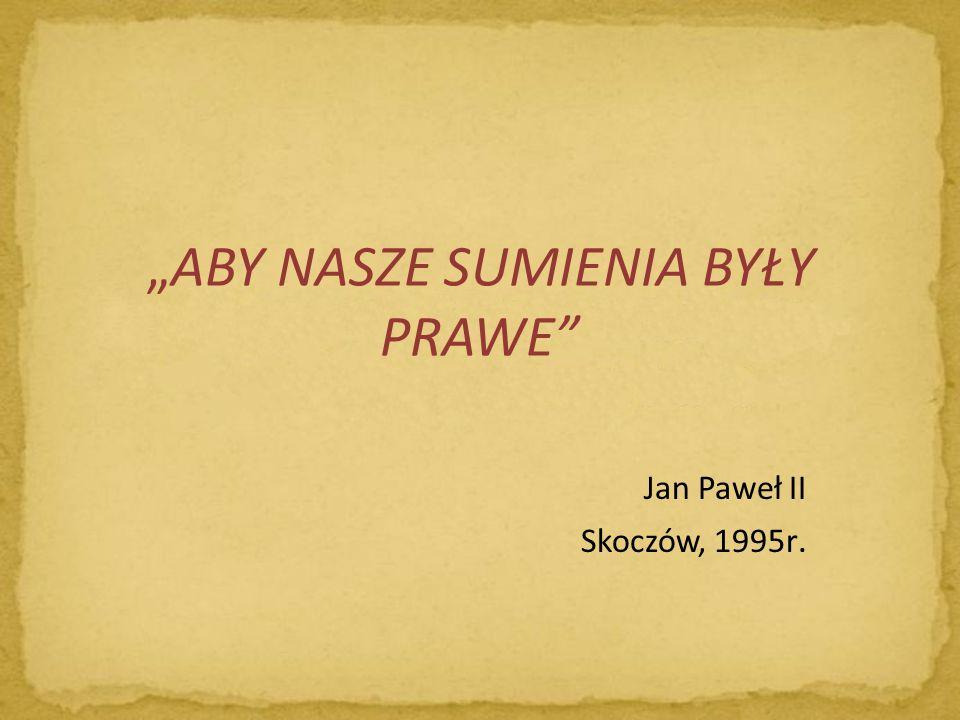 """""""ABY NASZE SUMIENIA BYŁY PRAWE"""