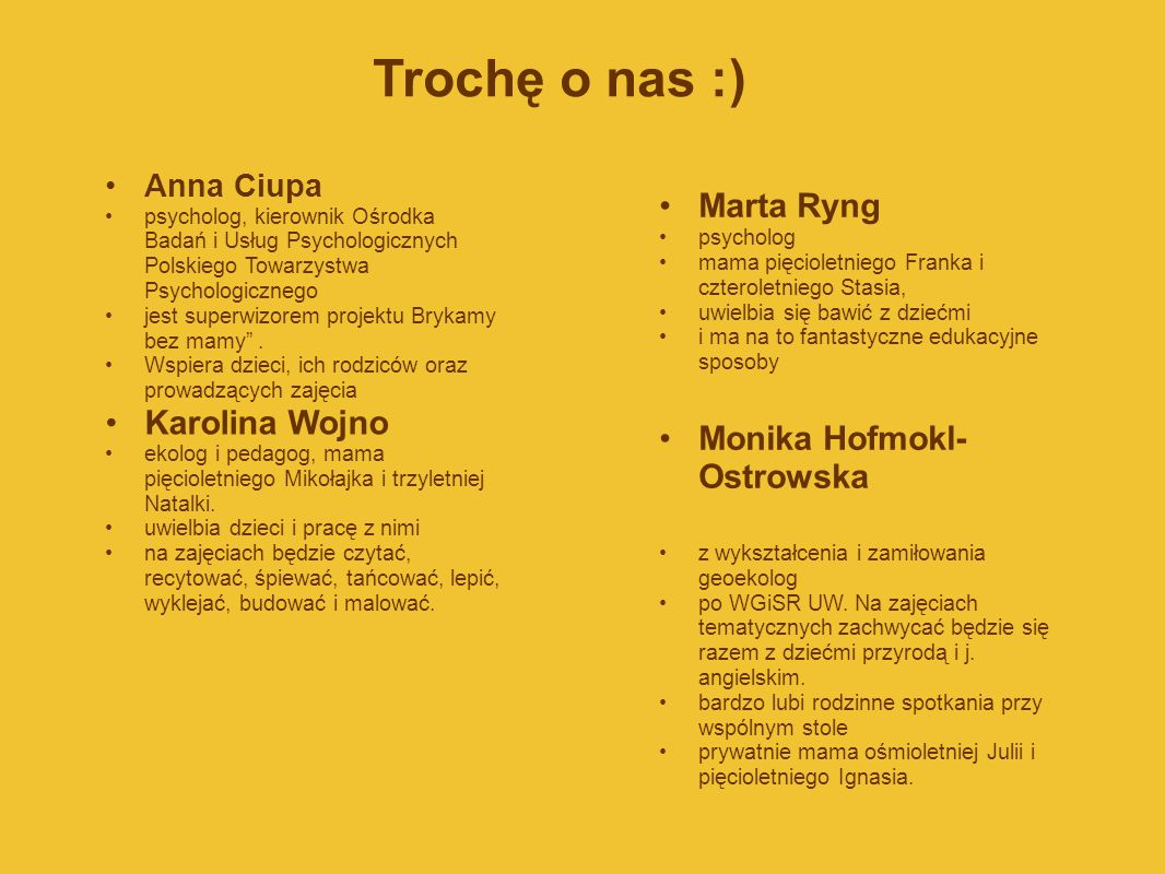 Trochę o nas :) Marta Ryng Karolina Wojno Monika Hofmokl-Ostrowska