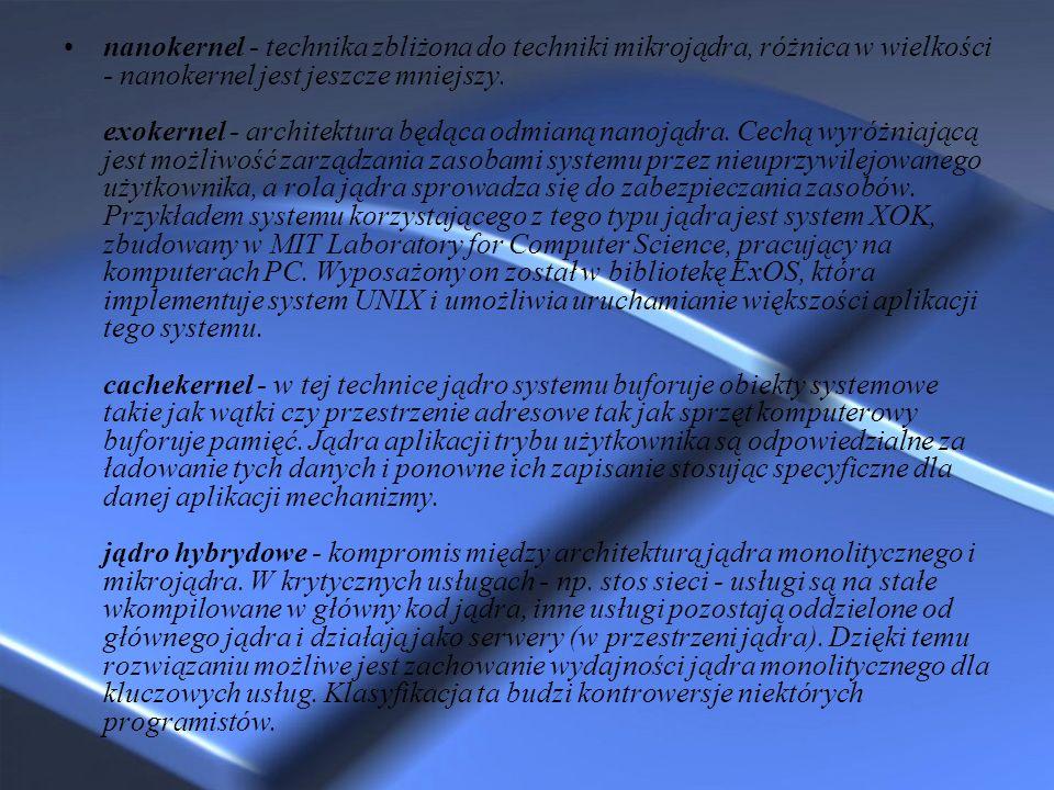 nanokernel - technika zbliżona do techniki mikrojądra, różnica w wielkości - nanokernel jest jeszcze mniejszy. exokernel - architektura będąca odmianą nanojądra.