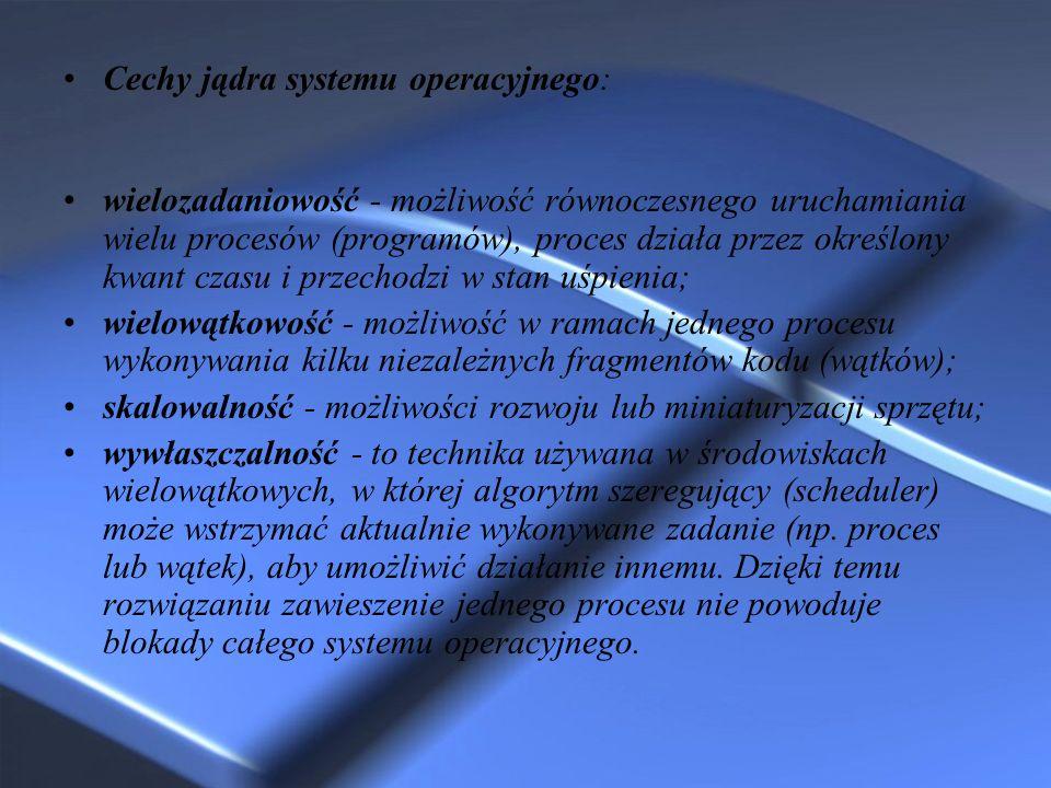 Cechy jądra systemu operacyjnego:
