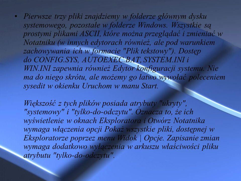 Pierwsze trzy pliki znajdziemy w folderze głównym dysku systemowego, pozostałe w folderze Windows.