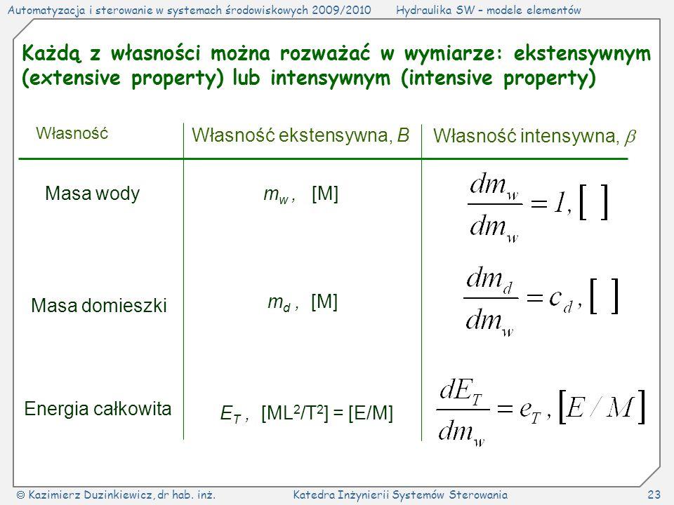 Każdą z własności można rozważać w wymiarze: ekstensywnym (extensive property) lub intensywnym (intensive property)