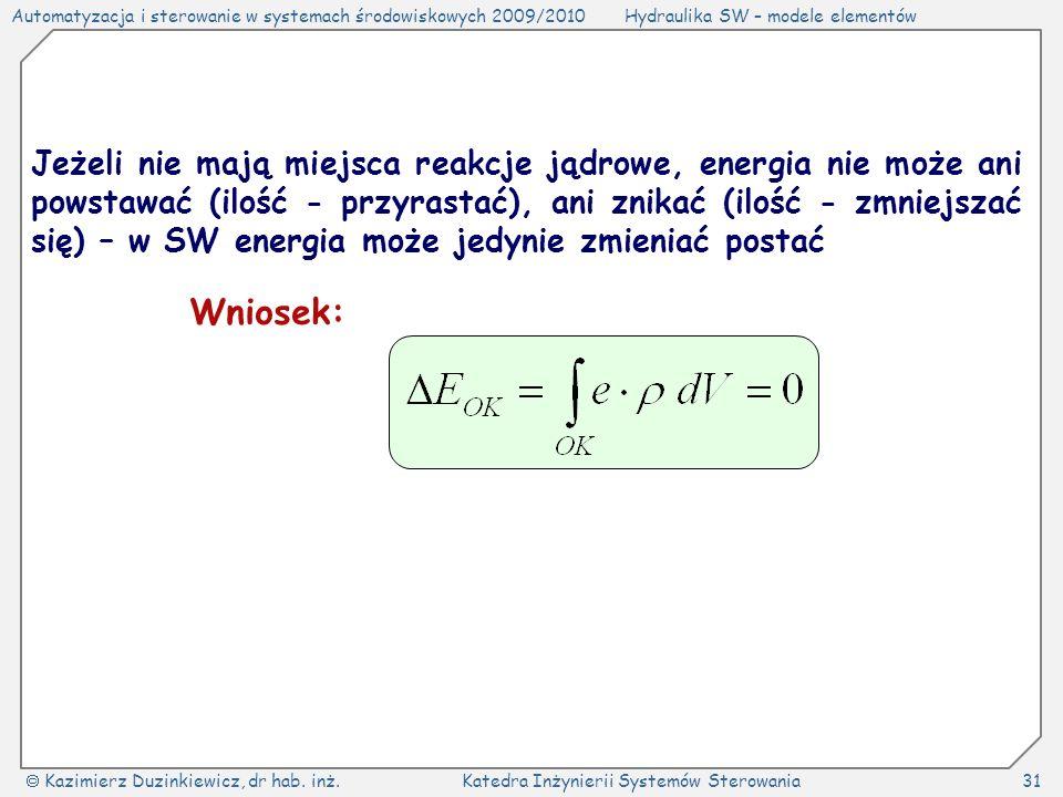 Jeżeli nie mają miejsca reakcje jądrowe, energia nie może ani powstawać (ilość - przyrastać), ani znikać (ilość - zmniejszać się) – w SW energia może jedynie zmieniać postać