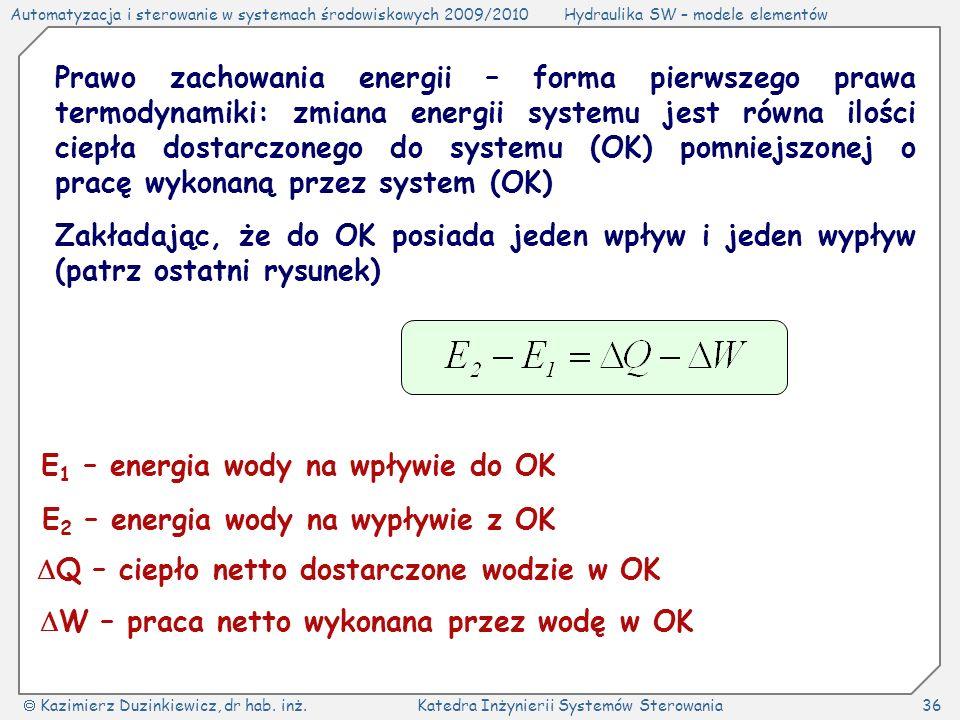 Prawo zachowania energii – forma pierwszego prawa termodynamiki: zmiana energii systemu jest równa ilości ciepła dostarczonego do systemu (OK) pomniejszonej o pracę wykonaną przez system (OK)
