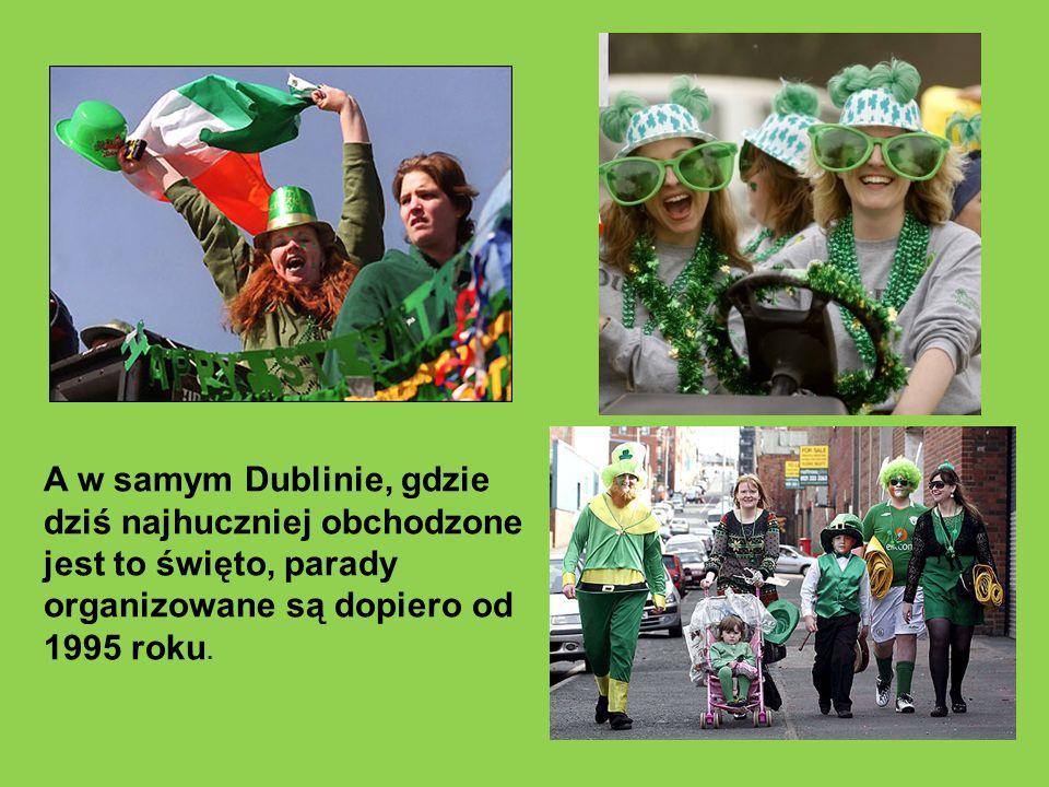 A w samym Dublinie, gdzie dziś najhuczniej obchodzone jest to święto, parady organizowane są dopiero od 1995 roku.