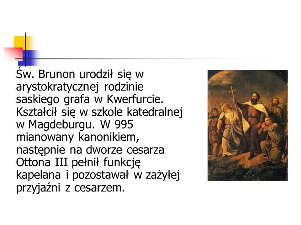 Św. Brunon urodził się w arystokratycznej rodzinie saskiego grafa w Kwerfurcie.