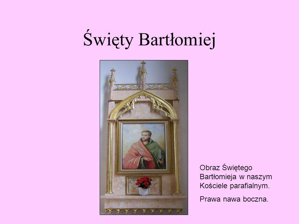 Święty Bartłomiej Obraz Świętego Bartłomieja w naszym Kościele parafialnym. Prawa nawa boczna.
