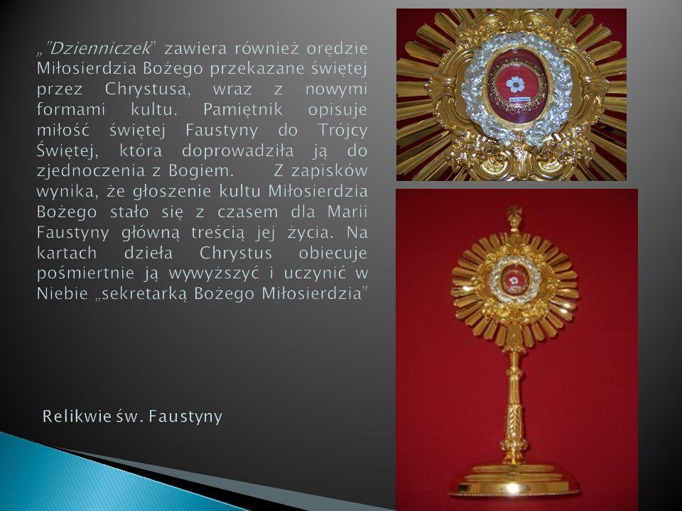 """"""" Dzienniczek zawiera również orędzie Miłosierdzia Bożego przekazane świętej przez Chrystusa, wraz z nowymi formami kultu."""