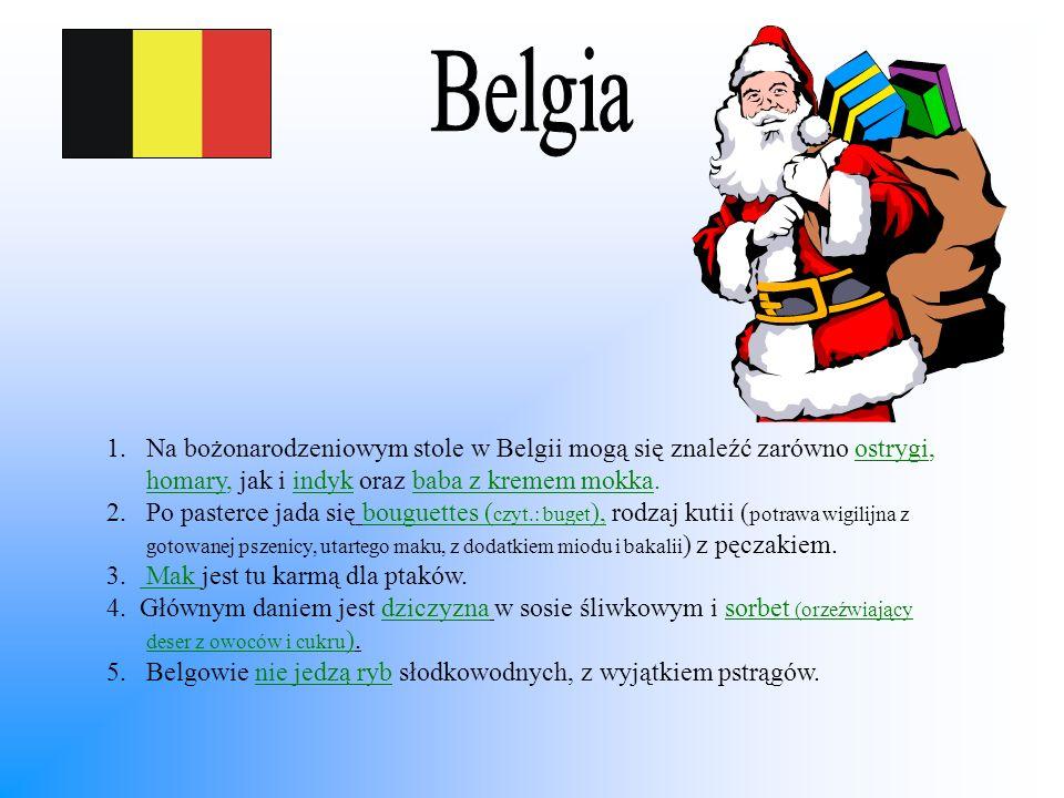 Belgia Na bożonarodzeniowym stole w Belgii mogą się znaleźć zarówno ostrygi, homary, jak i indyk oraz baba z kremem mokka.
