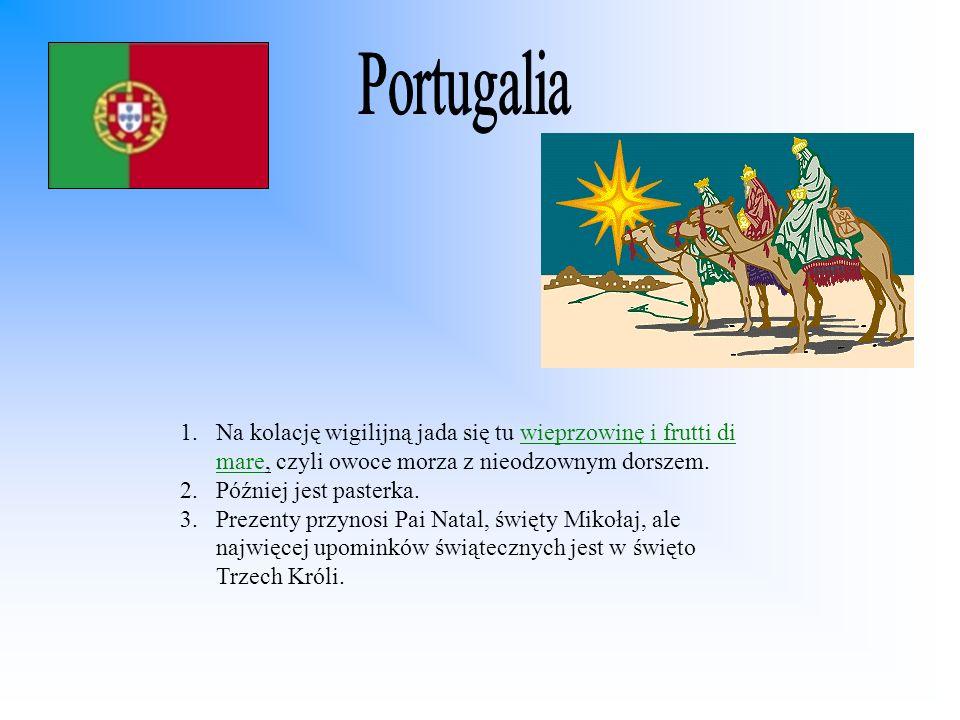 Portugalia Na kolację wigilijną jada się tu wieprzowinę i frutti di mare, czyli owoce morza z nieodzownym dorszem.