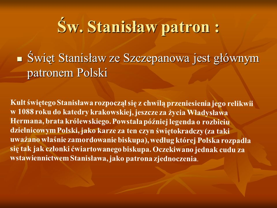 Św. Stanisław patron : Święt Stanisław ze Szczepanowa jest głównym patronem Polski.