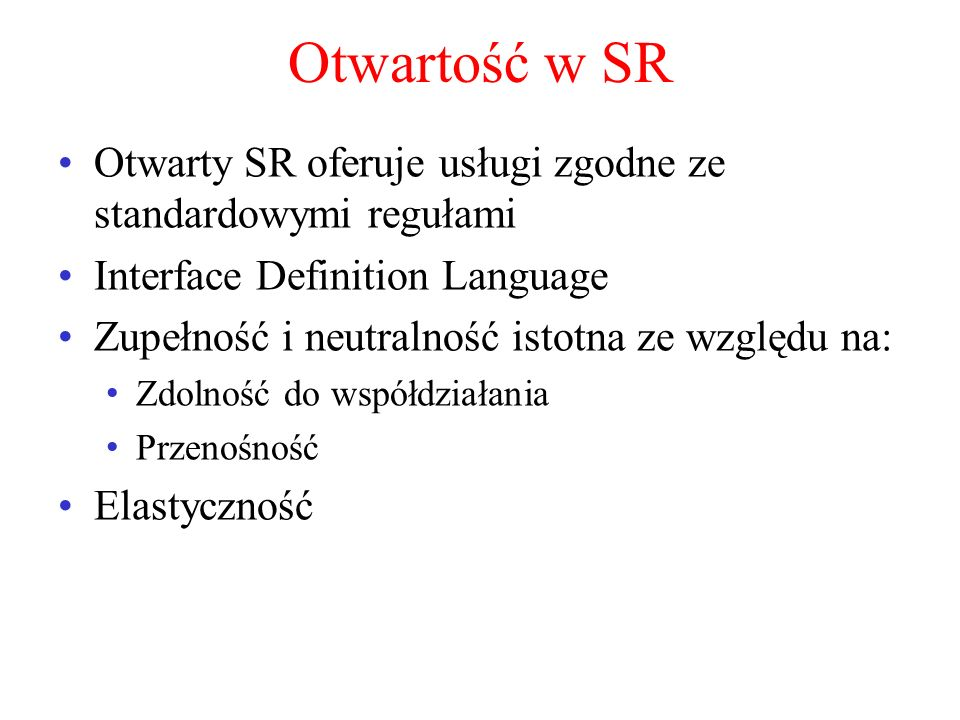 Otwartość w SR Otwarty SR oferuje usługi zgodne ze standardowymi regułami. Interface Definition Language.