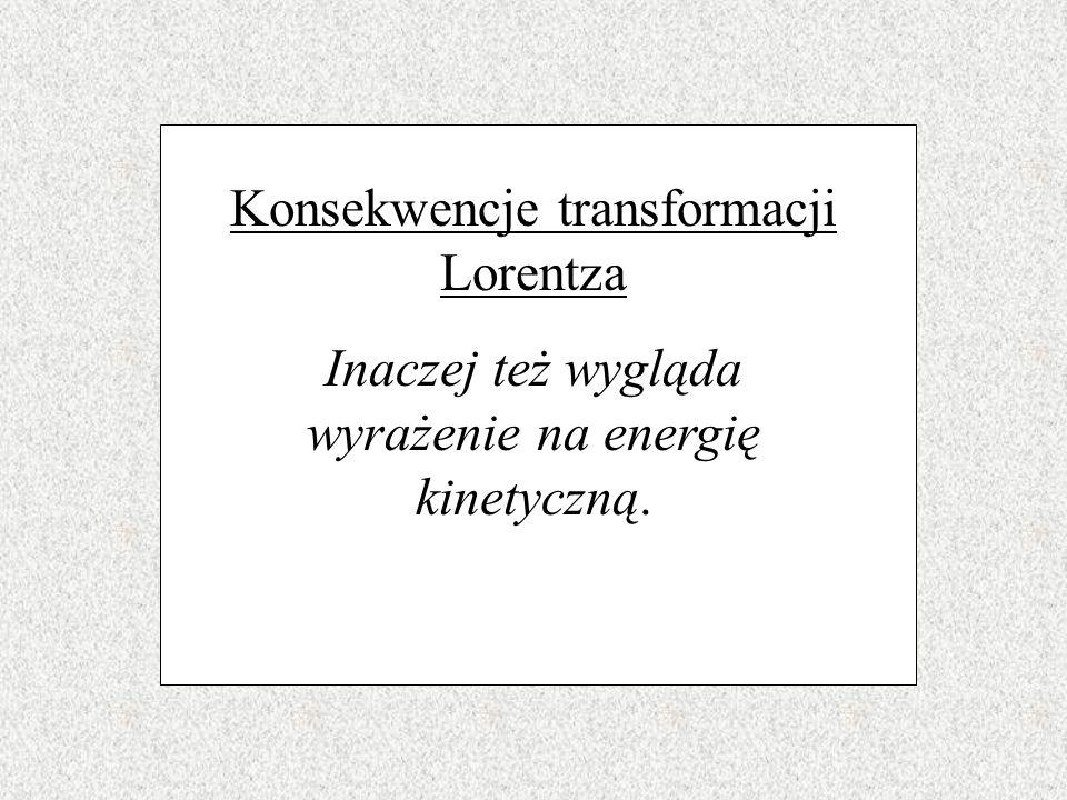 Konsekwencje transformacji Lorentza