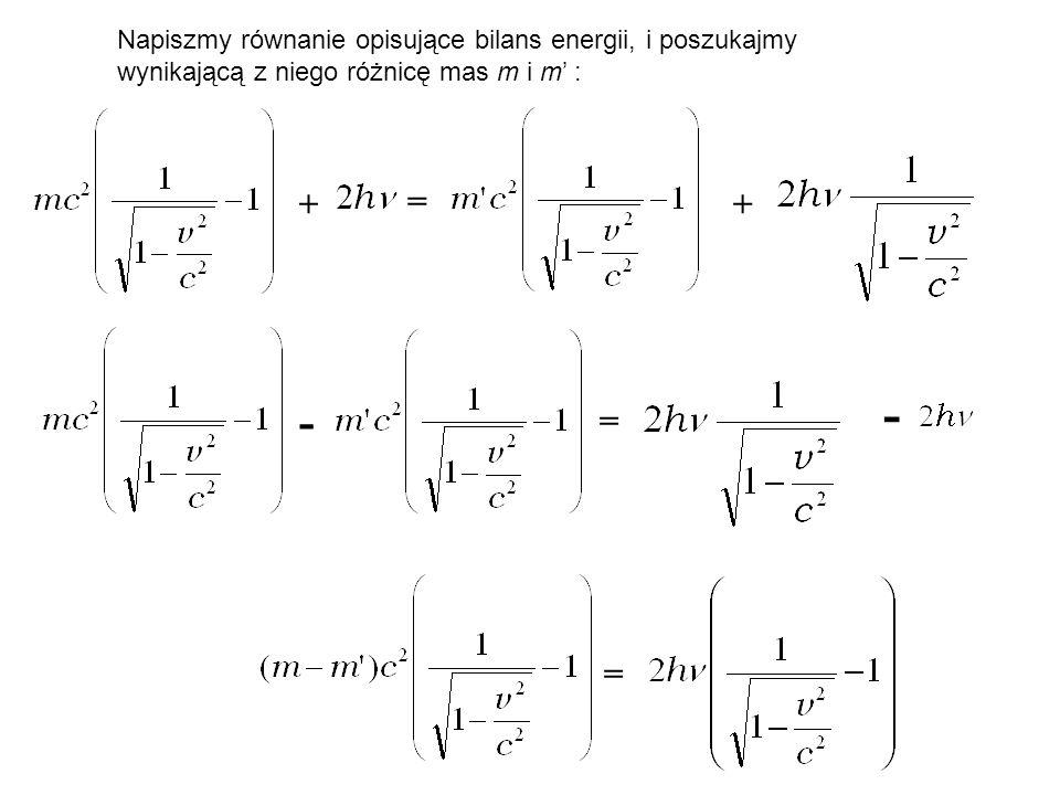 Napiszmy równanie opisujące bilans energii, i poszukajmy wynikającą z niego różnicę mas m i m' :
