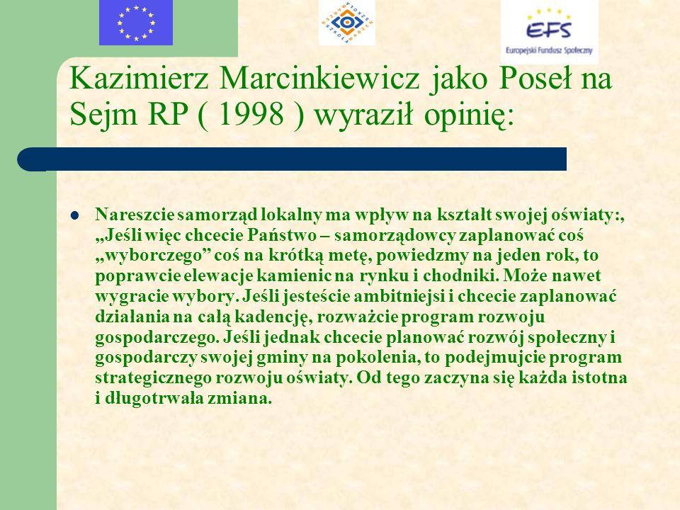 Kazimierz Marcinkiewicz jako Poseł na Sejm RP ( 1998 ) wyraził opinię: