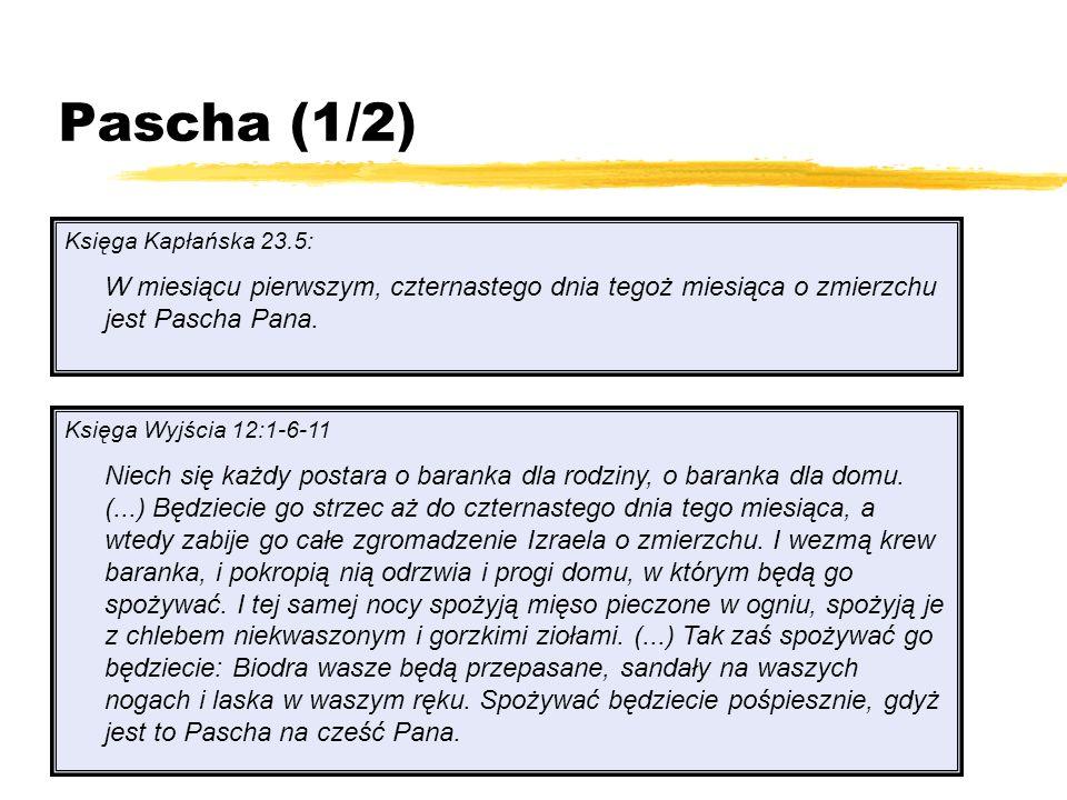 Pascha (1/2) Księga Kapłańska 23.5: W miesiącu pierwszym, czternastego dnia tegoż miesiąca o zmierzchu jest Pascha Pana.