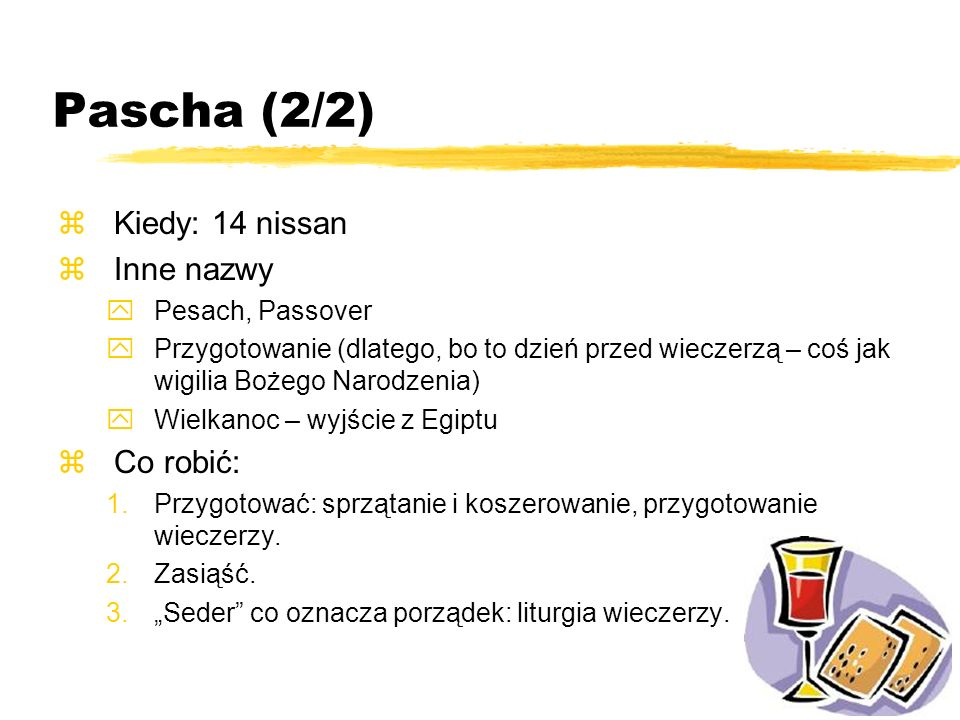 Pascha (2/2) Kiedy: 14 nissan Inne nazwy Co robić: Pesach, Passover