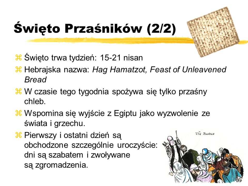 Święto Przaśników (2/2) Święto trwa tydzień: 15-21 nisan