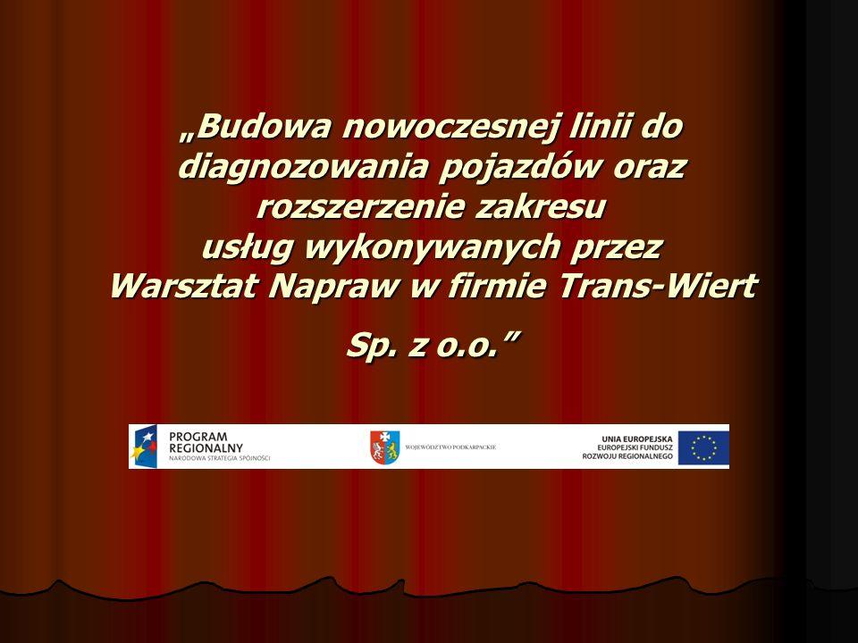 """""""Budowa nowoczesnej linii do diagnozowania pojazdów oraz rozszerzenie zakresu usług wykonywanych przez Warsztat Napraw w firmie Trans-Wiert Sp."""