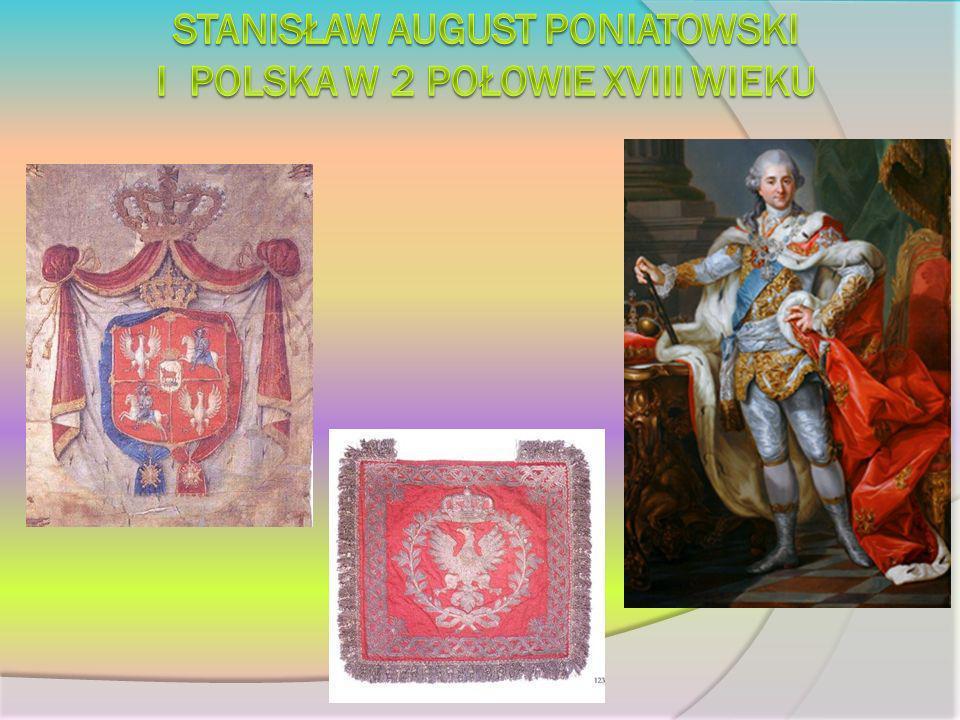 Stanisław august poniatowski i polska w 2 połowie XVIII wieku