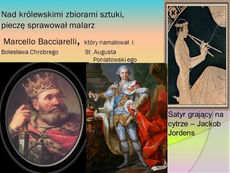 Nad królewskimi zbiorami sztuki, pieczę sprawował malarz Marcello Bacciarelli, który namalował i: Bolesława Chrobrego St .Augusta Poniatowski ego