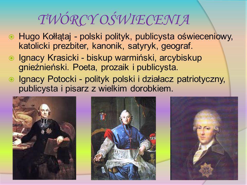 TWÓRCY OŚWIECENIAHugo Kołłątaj - polski polityk, publicysta oświeceniowy, katolicki prezbiter, kanonik, satyryk, geograf.