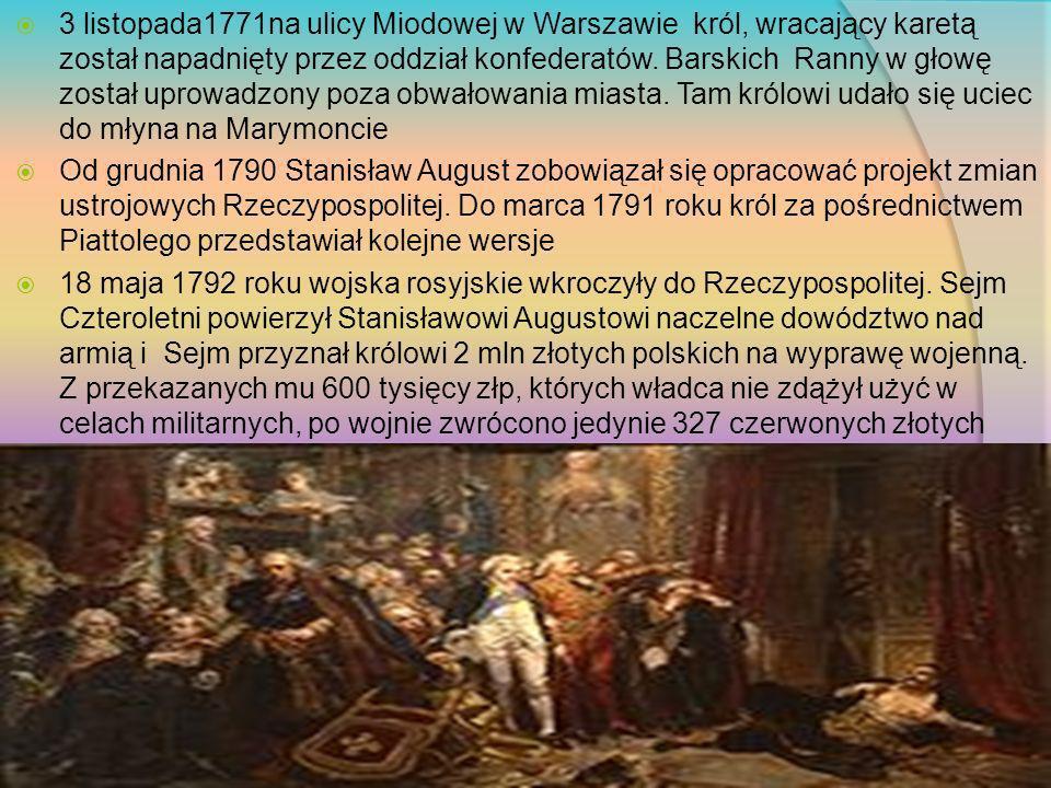 3 listopada1771na ulicy Miodowej w Warszawie król, wracający karetą został napadnięty przez oddział konfederatów. Barskich Ranny w głowę został uprowadzony poza obwałowania miasta. Tam królowi udało się uciec do młyna na Marymoncie