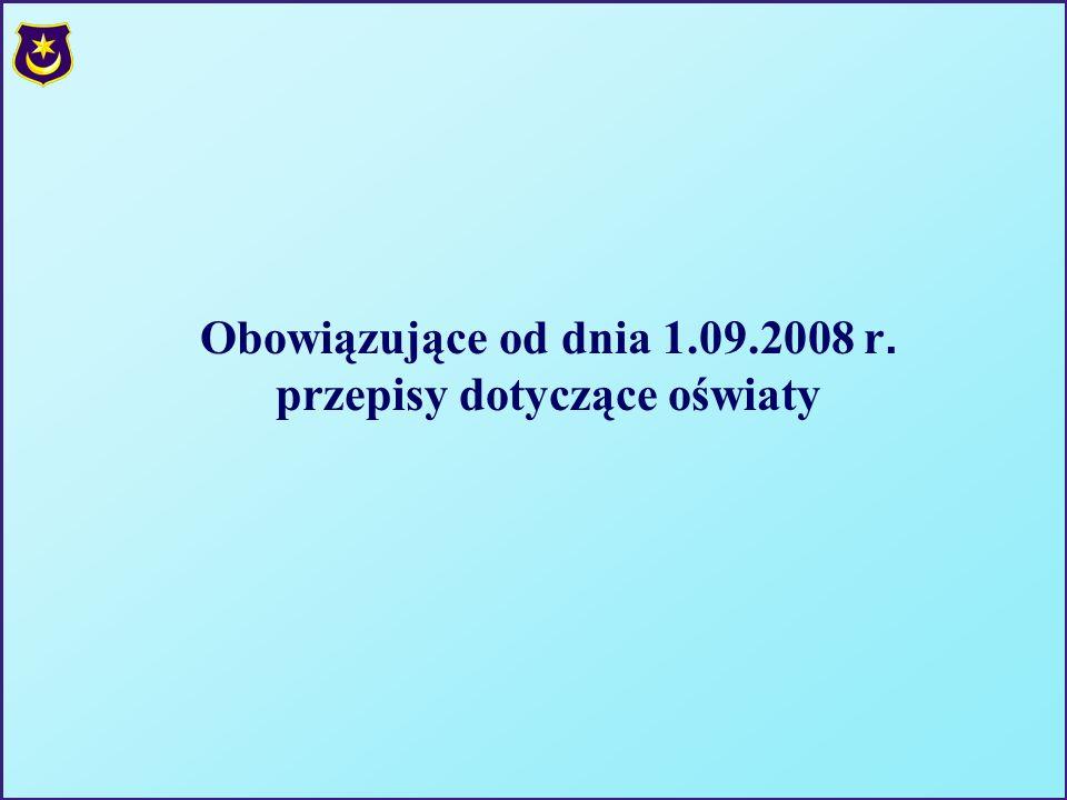 Obowiązujące od dnia 1.09.2008 r. przepisy dotyczące oświaty