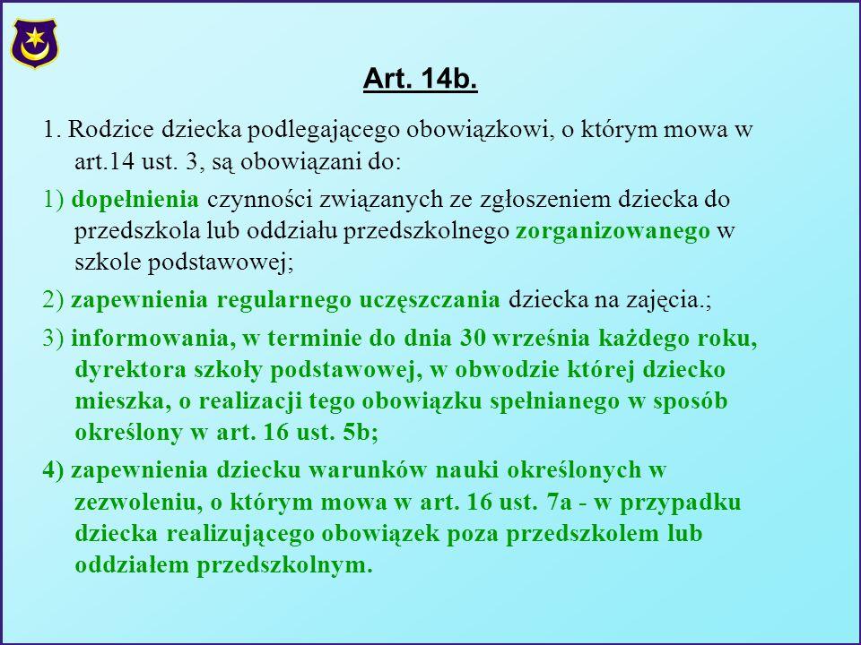 Art. 14b. 1. Rodzice dziecka podlegającego obowiązkowi, o którym mowa w art.14 ust. 3, są obowiązani do: