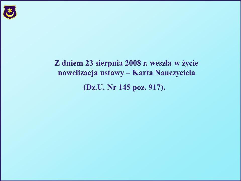 Z dniem 23 sierpnia 2008 r. weszła w życie nowelizacja ustawy – Karta Nauczyciela
