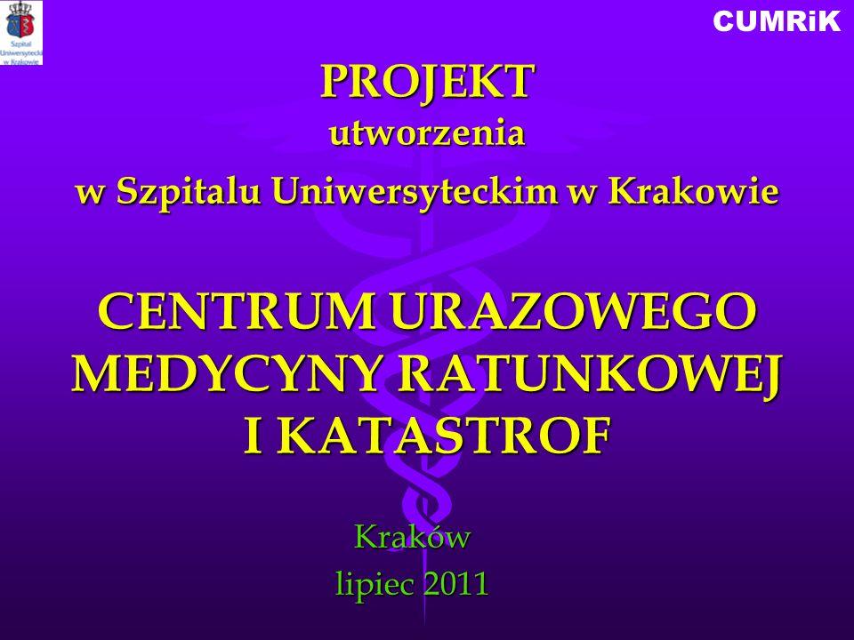PROJEKT utworzenia w Szpitalu Uniwersyteckim w Krakowie CENTRUM URAZOWEGO MEDYCYNY RATUNKOWEJ I KATASTROF