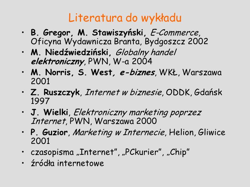 Literatura do wykładu B. Gregor, M. Stawiszyński, E-Commerce, Oficyna Wydawnicza Branta, Bydgoszcz 2002.