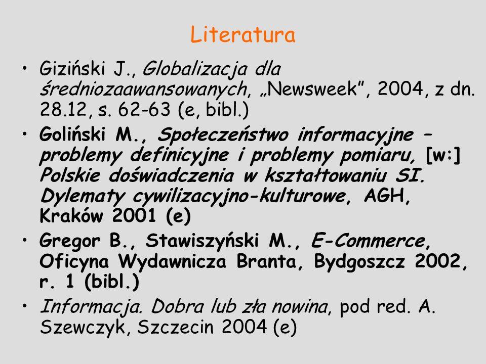 """Literatura Giziński J., Globalizacja dla średniozaawansowanych, """"Newsweek , 2004, z dn. 28.12, s. 62-63 (e, bibl.)"""