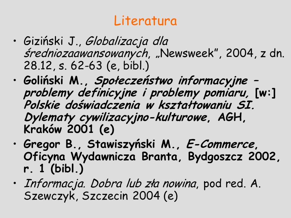 """LiteraturaGiziński J., Globalizacja dla średniozaawansowanych, """"Newsweek , 2004, z dn. 28.12, s. 62-63 (e, bibl.)"""