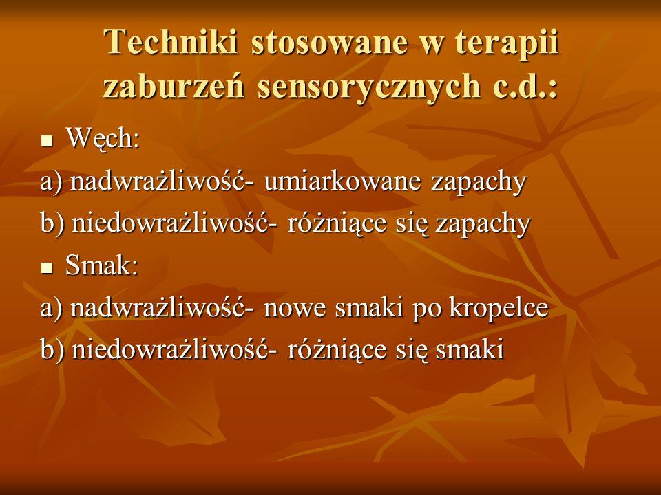 Techniki stosowane w terapii zaburzeń sensorycznych c.d.: